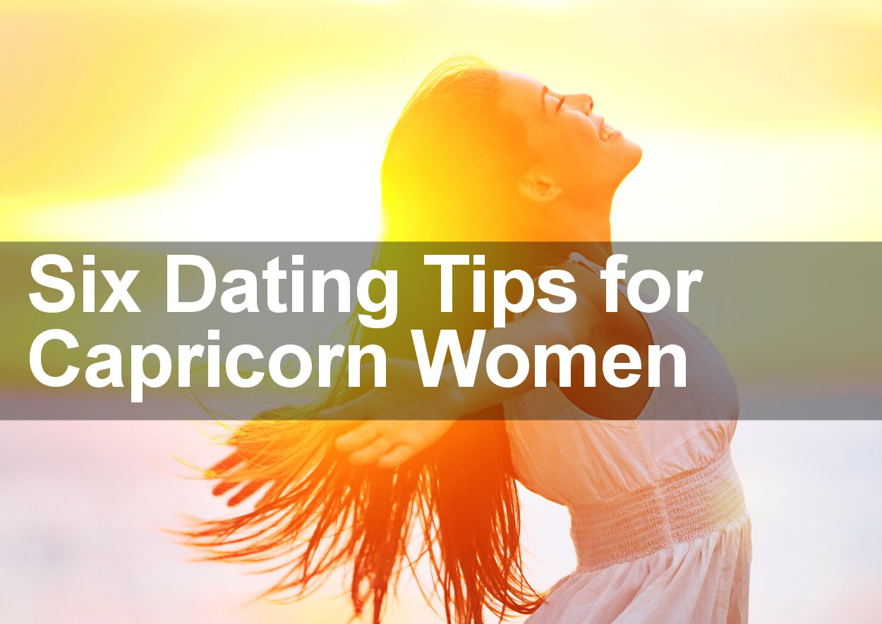 6 More Expert Dating Tips that Capricorn Women MUST Know